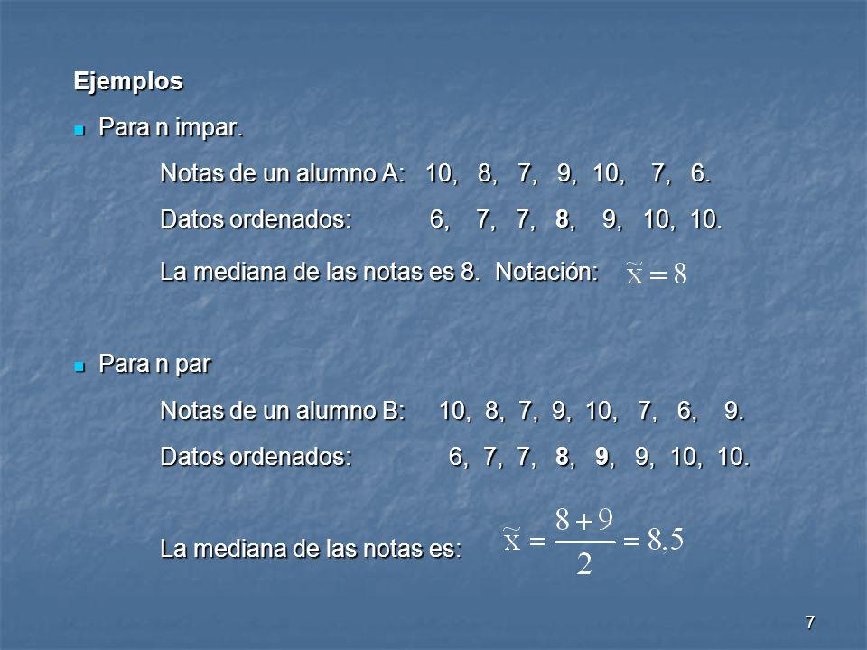 Ejemplos Para n impar. Notas de un alumno A: 10, 8, 7, 9, 10, 7, 6. Datos ordenados: 6, 7, 7, 8, 9, 10, 10.