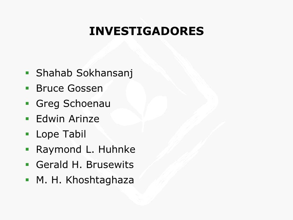 INVESTIGADORES Shahab Sokhansanj Bruce Gossen Greg Schoenau