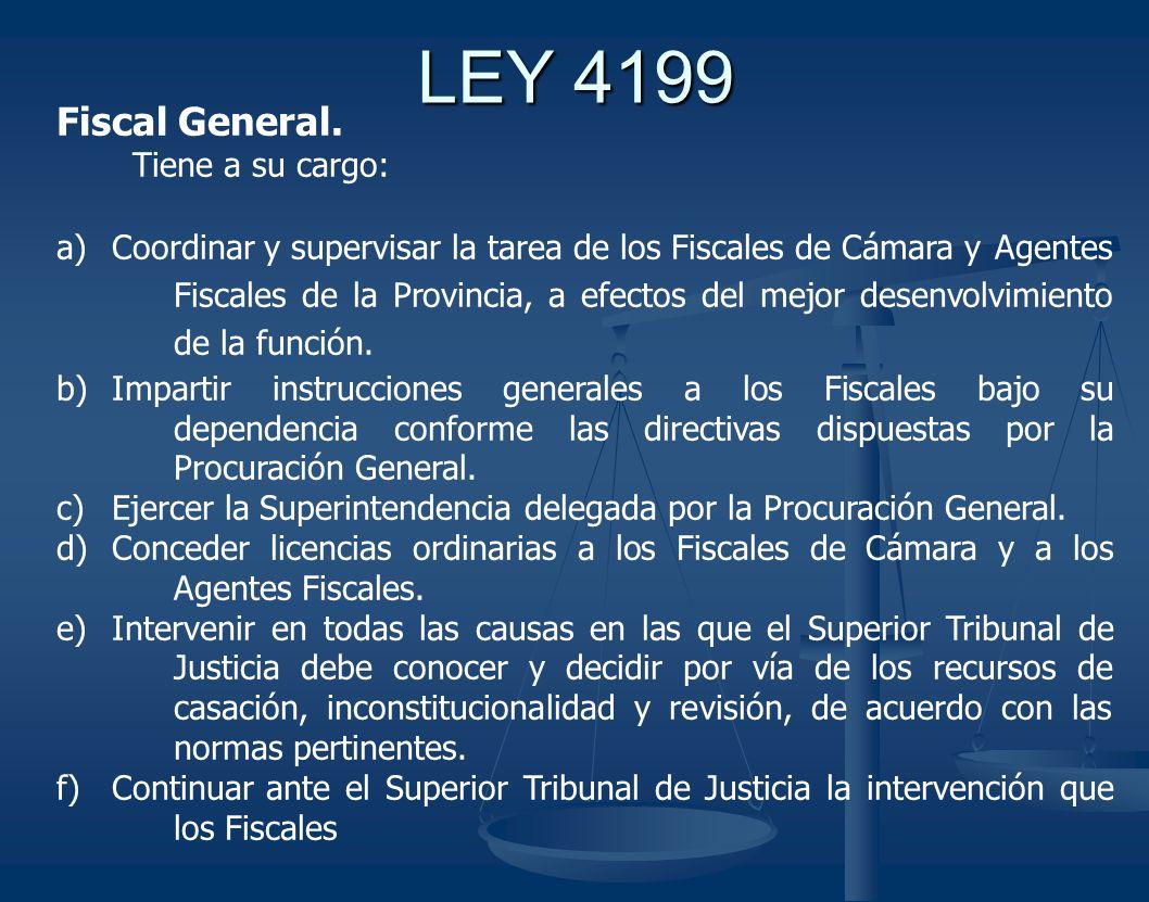 LEY 4199 Fiscal General. Tiene a su cargo: