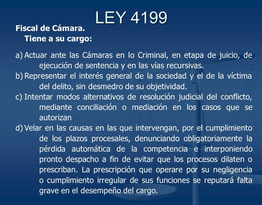 LEY 4199 Fiscal de Cámara. Tiene a su cargo: