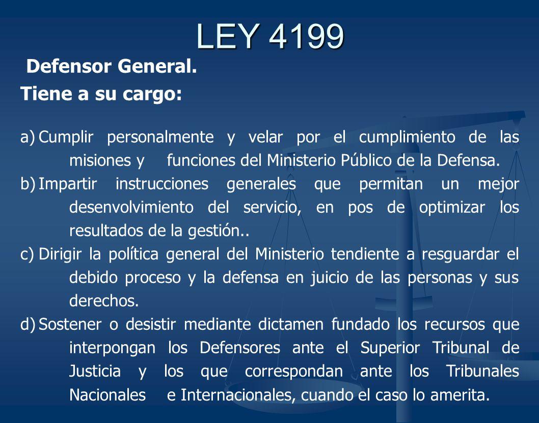 LEY 4199 Defensor General. Tiene a su cargo: