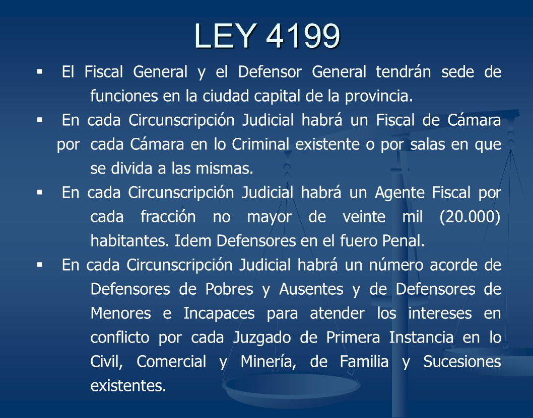 LEY 4199 El Fiscal General y el Defensor General tendrán sede de funciones en la ciudad capital de la provincia.