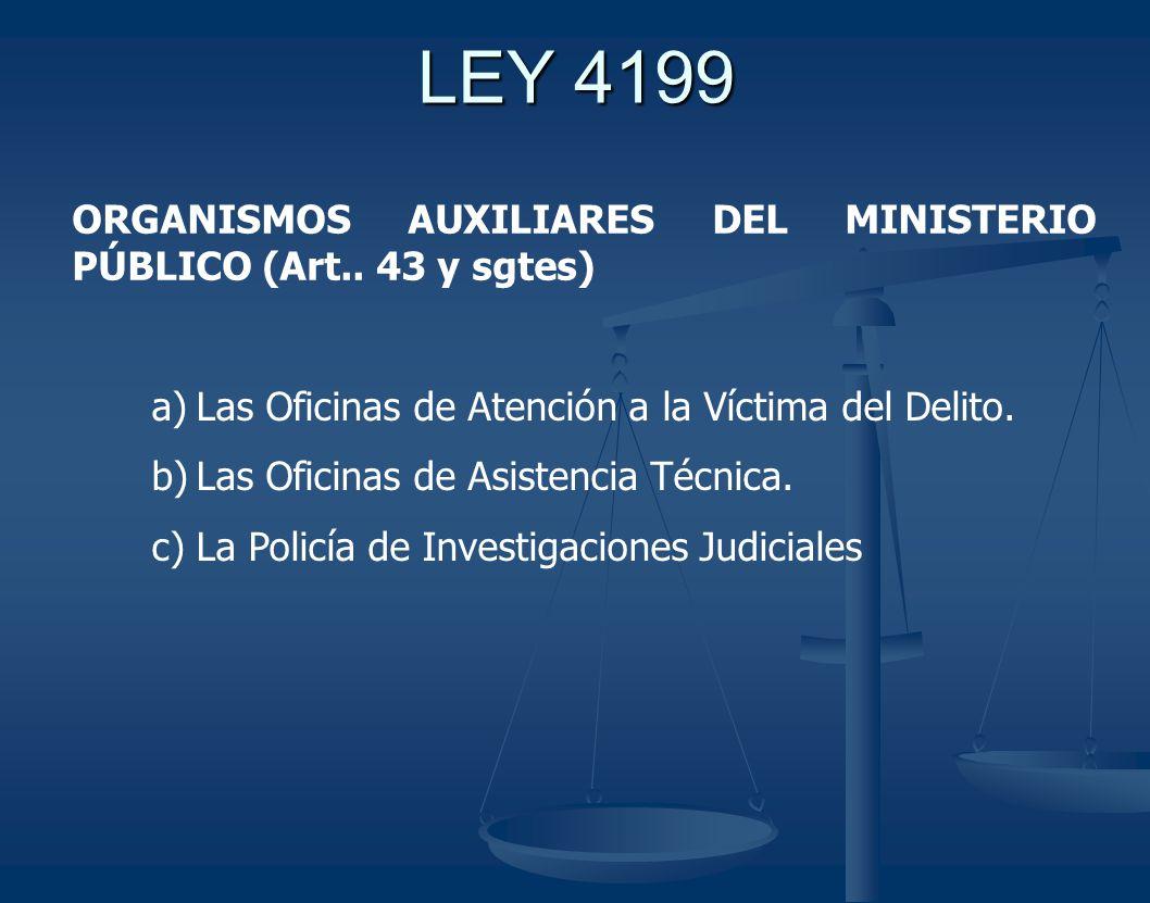 LEY 4199 ORGANISMOS AUXILIARES DEL MINISTERIO PÚBLICO (Art.. 43 y sgtes) Las Oficinas de Atención a la Víctima del Delito.