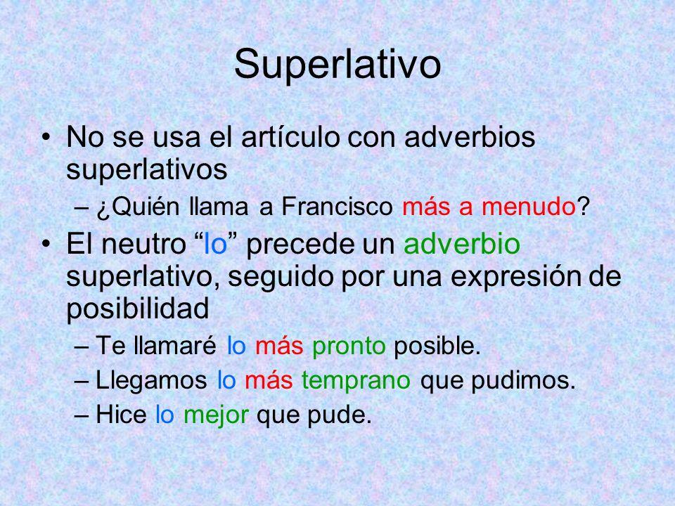 Superlativo No se usa el artículo con adverbios superlativos