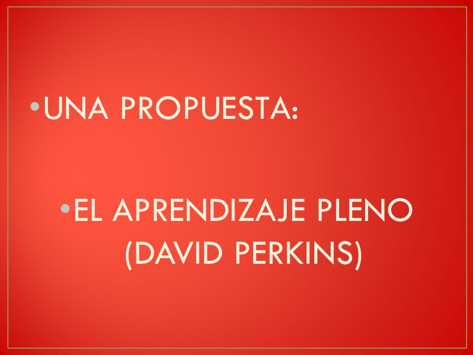 EL APRENDIZAJE PLENO (DAVID PERKINS)