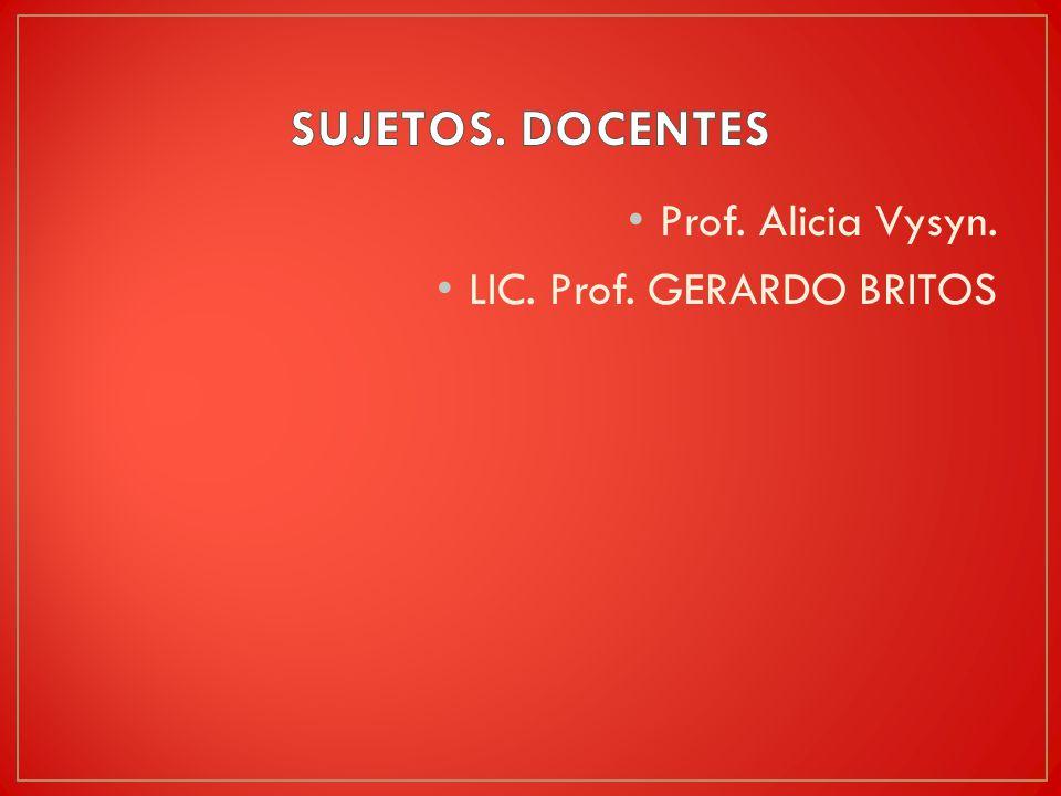 SUJETOS. DOCENTES Prof. Alicia Vysyn. LIC. Prof. GERARDO BRITOS