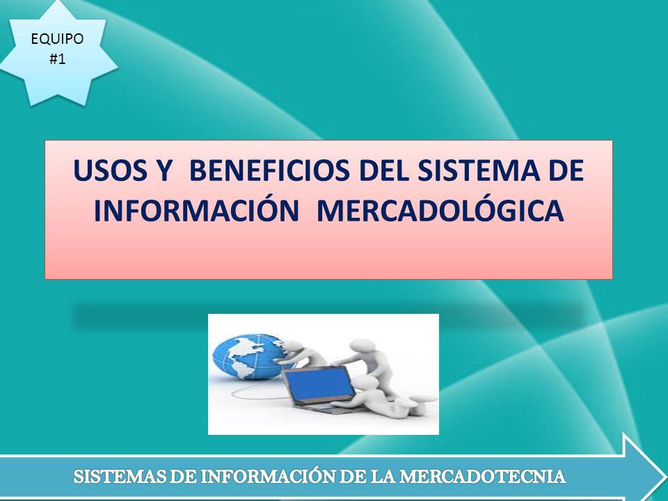USOS Y BENEFICIOS DEL SISTEMA DE INFORMACIÓN MERCADOLÓGICA