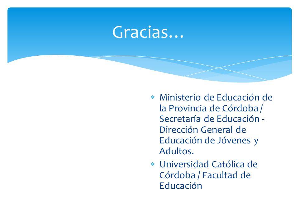 Gracias… Ministerio de Educación de la Provincia de Córdoba / Secretaría de Educación - Dirección General de Educación de Jóvenes y Adultos.