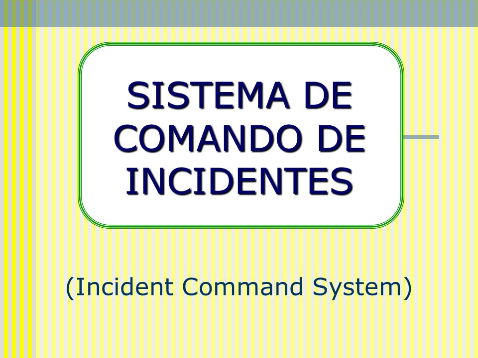 SISTEMA DE COMANDO DE INCIDENTES (Incident Command System)