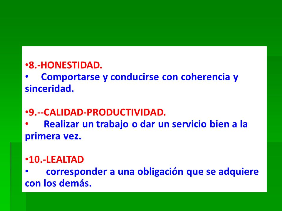8.-HONESTIDAD.Comportarse y conducirse con coherencia y sinceridad. 9.--CALIDAD-PRODUCTIVIDAD.