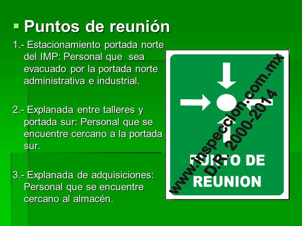Puntos de reunión 1.- Estacionamiento portada norte del IMP: Personal que sea evacuado por la portada norte administrativa e industrial.