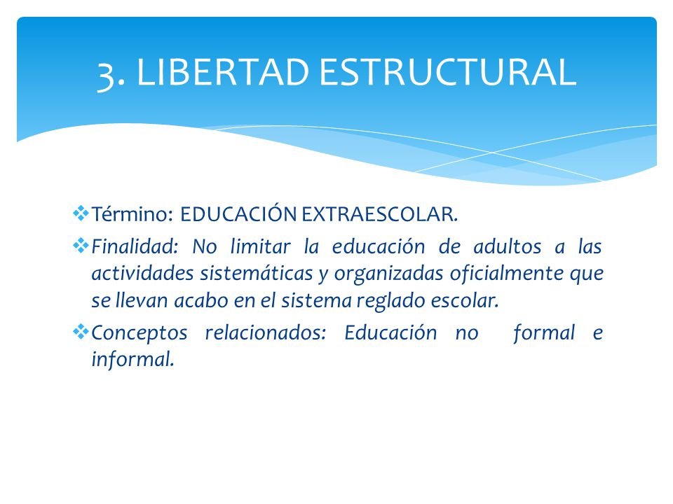 3. LIBERTAD ESTRUCTURAL Término: EDUCACIÓN EXTRAESCOLAR.