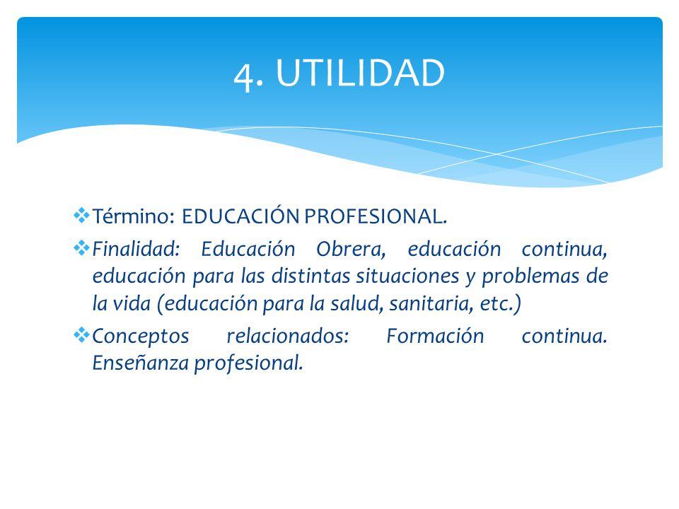 4. UTILIDAD Término: EDUCACIÓN PROFESIONAL.