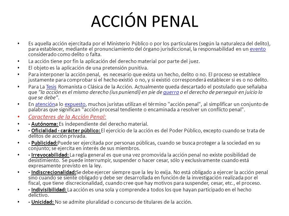 ACCIÓN PENAL Caracteres de la Acción Penal: