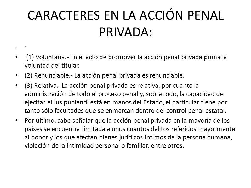 CARACTERES EN LA ACCIÓN PENAL PRIVADA: