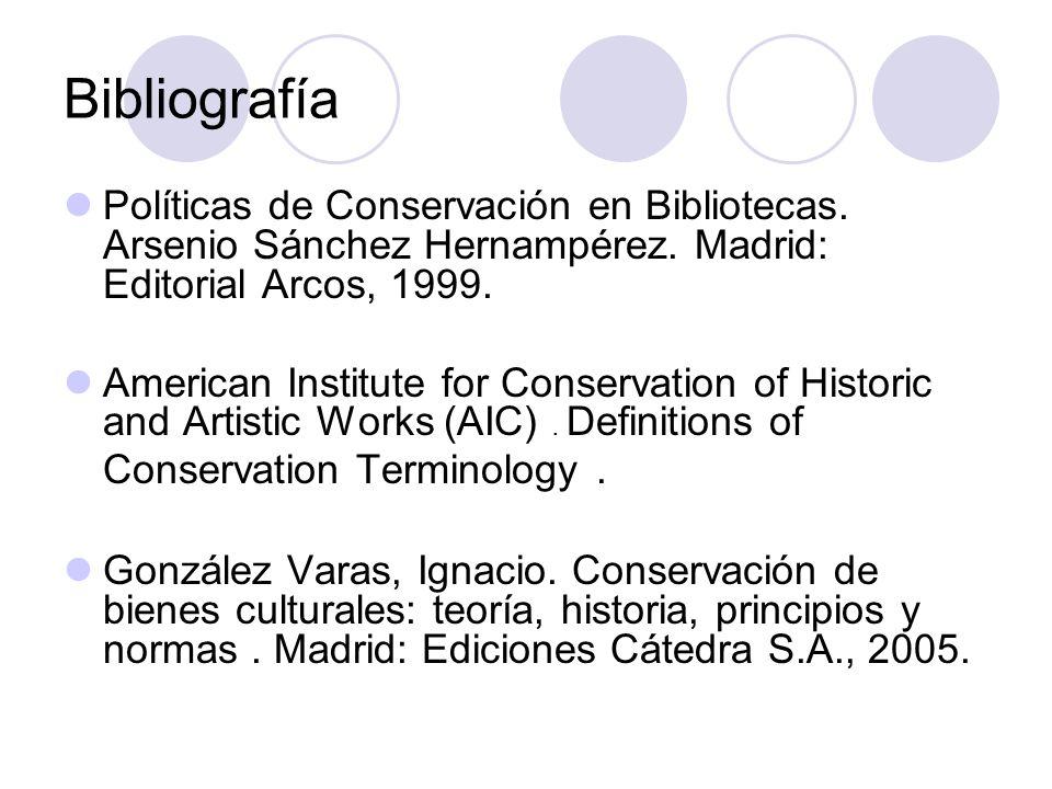 Bibliografía Políticas de Conservación en Bibliotecas. Arsenio Sánchez Hernampérez. Madrid: Editorial Arcos, 1999.