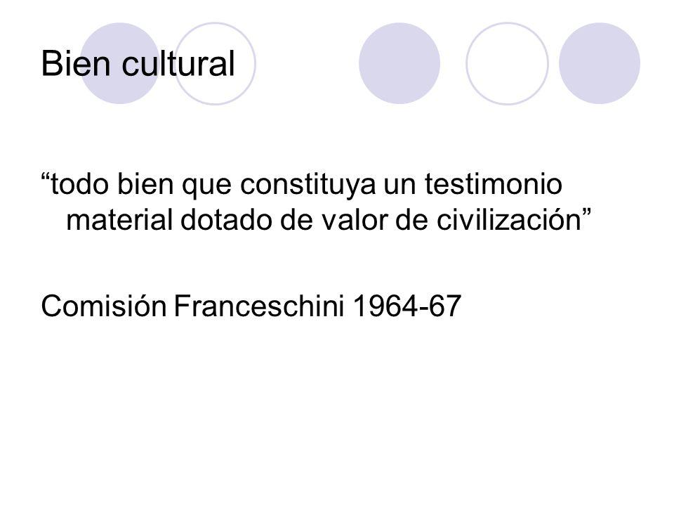 Bien cultural todo bien que constituya un testimonio material dotado de valor de civilización Comisión Franceschini 1964-67.