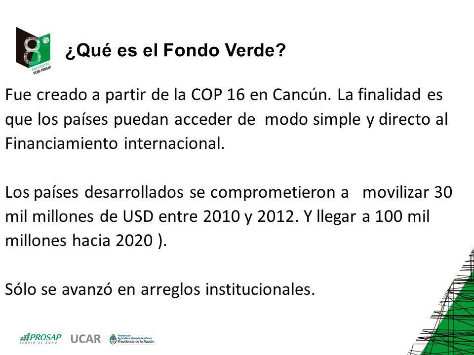 ¿Qué es el Fondo Verde Fue creado a partir de la COP 16 en Cancún. La finalidad es. que los países puedan acceder de modo simple y directo al.