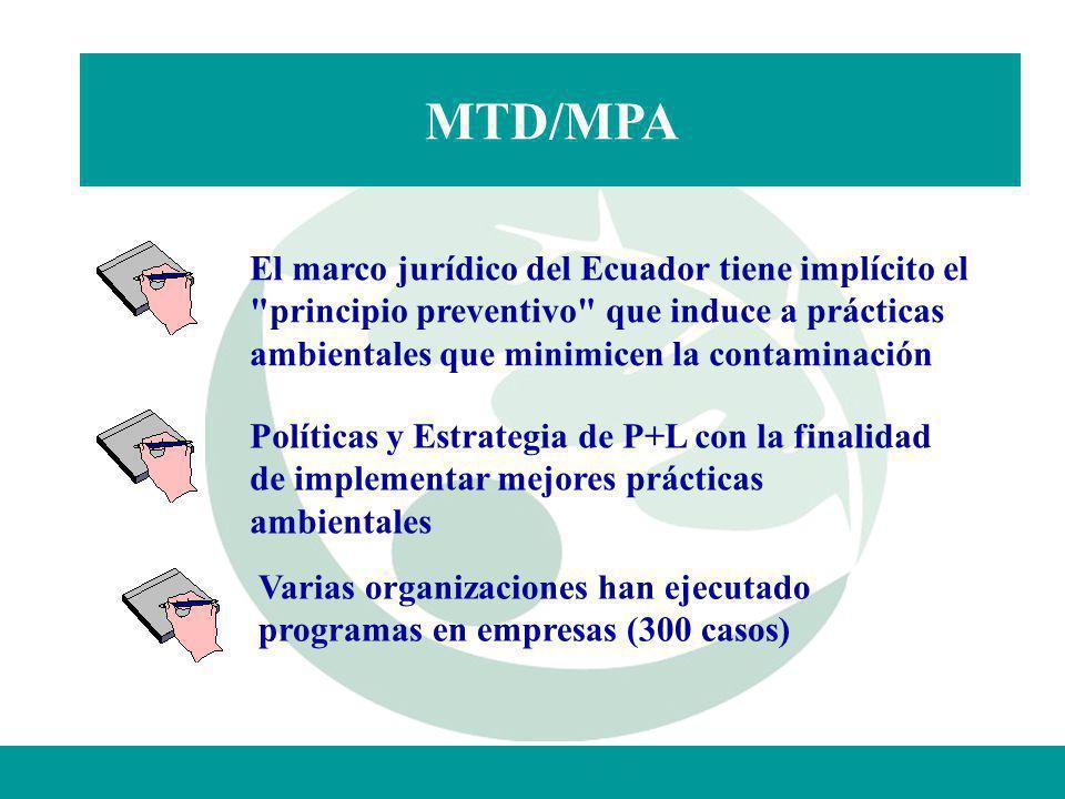 MTD/MPA El marco jurídico del Ecuador tiene implícito el principio preventivo que induce a prácticas ambientales que minimicen la contaminación.