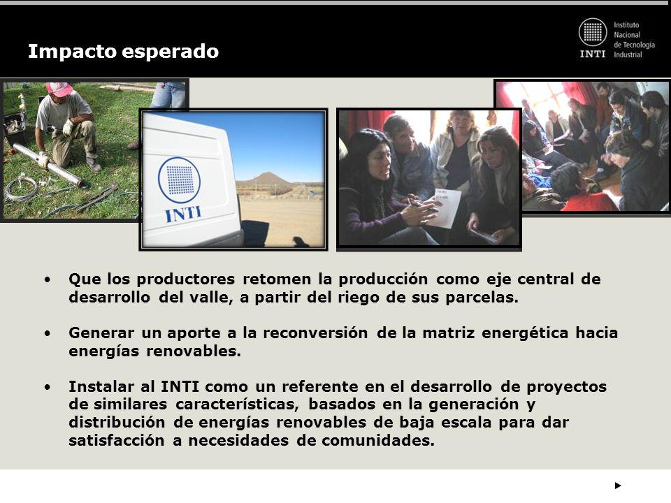 Impacto esperado Que los productores retomen la producción como eje central de desarrollo del valle, a partir del riego de sus parcelas.
