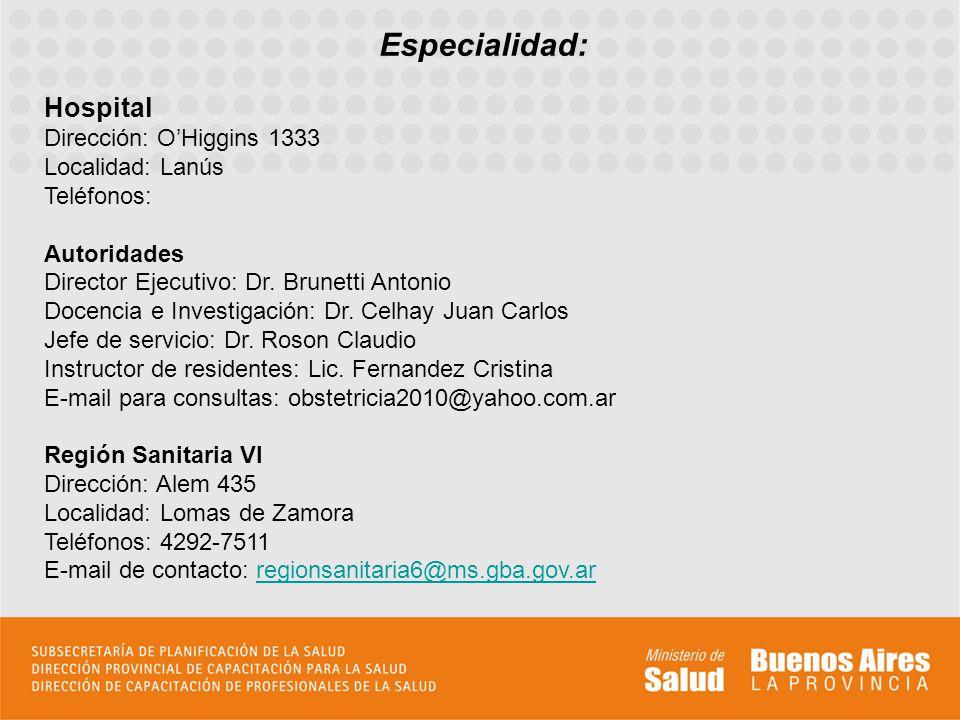 Especialidad: Hospital Dirección: O'Higgins 1333 Localidad: Lanús Teléfonos: