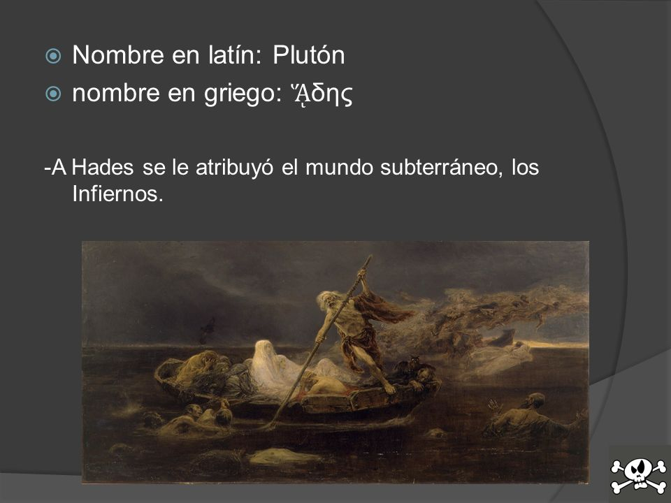Nombre en latín: Plutón nombre en griego: ᾍδης