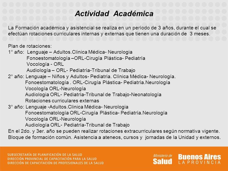 Actividad Académica La Formación académica y asistencial se realiza en un período de 3 años, durante el cual se.