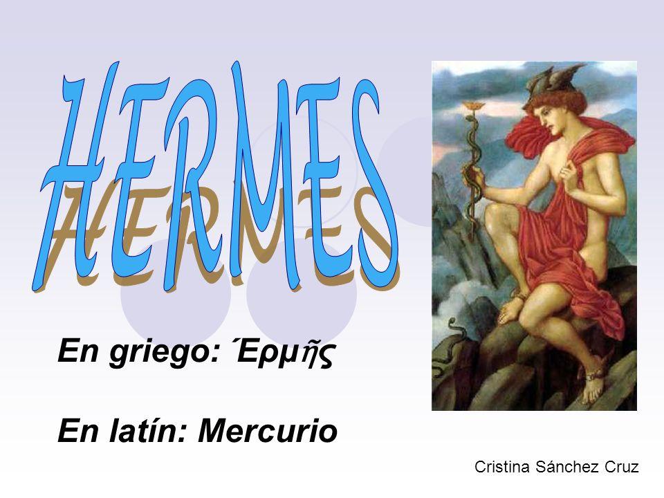 HERMES En griego: Έρμῆς En latín: Mercurio Cristina Sánchez Cruz
