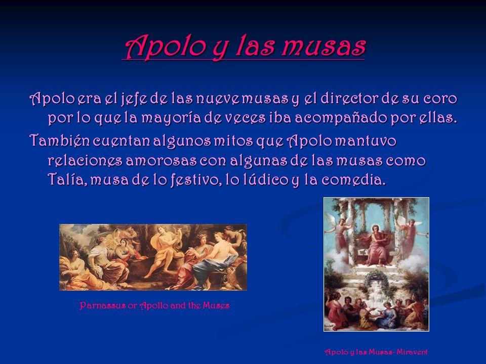 Apolo y las musas Apolo era el jefe de las nueve musas y el director de su coro por lo que la mayoría de veces iba acompañado por ellas.