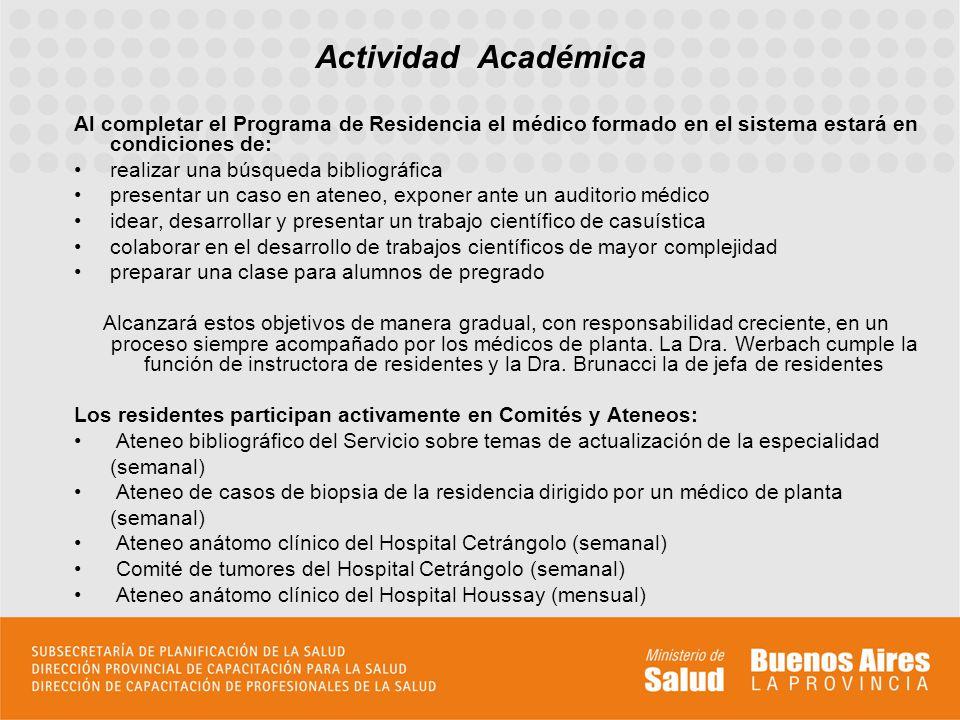 Actividad Académica Al completar el Programa de Residencia el médico formado en el sistema estará en condiciones de: