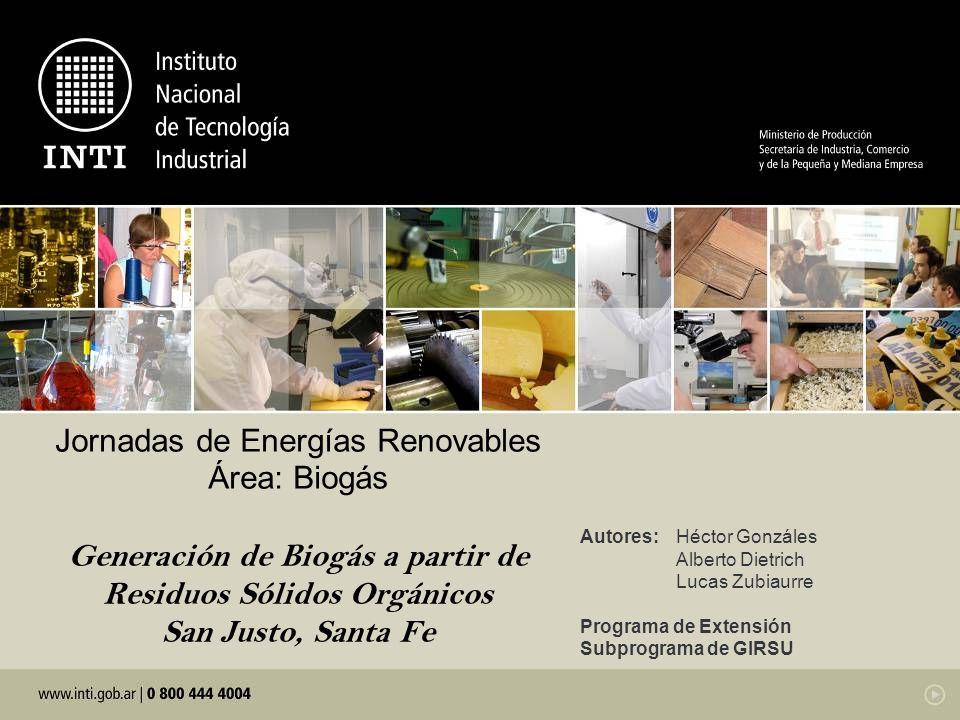Jornadas de Energías Renovables Área: Biogás Generación de Biogás a partir de Residuos Sólidos Orgánicos San Justo, Santa Fe
