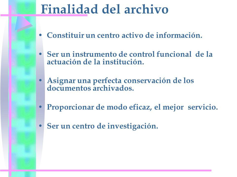 Finalidad del archivo Constituir un centro activo de información.