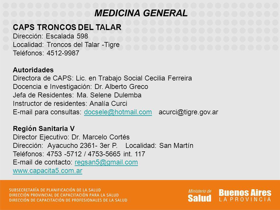 MEDICINA GENERAL CAPS TRONCOS DEL TALAR Dirección: Escalada 598 Localidad: Troncos del Talar -Tigre Teléfonos: 4512-9987.