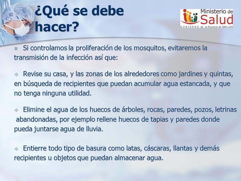 ¿Qué se debe hacer Si controlamos la proliferación de los mosquitos, evitaremos la. transmisión de la infección así que: