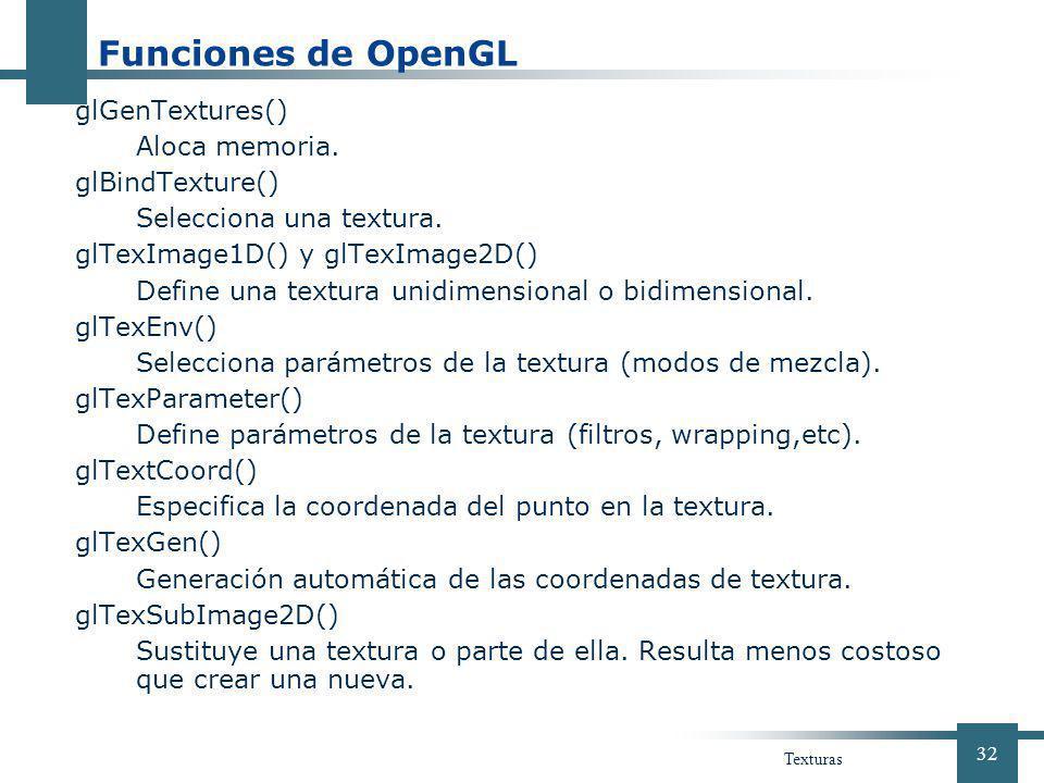 Funciones de OpenGL glGenTextures() Aloca memoria. glBindTexture()