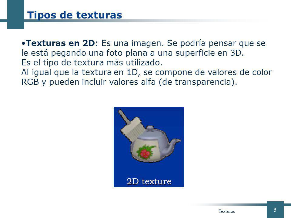Tipos de texturas 01 de abril de 2017. Texturas en 2D: Es una imagen. Se podría pensar que se le está pegando una foto plana a una superficie en 3D.