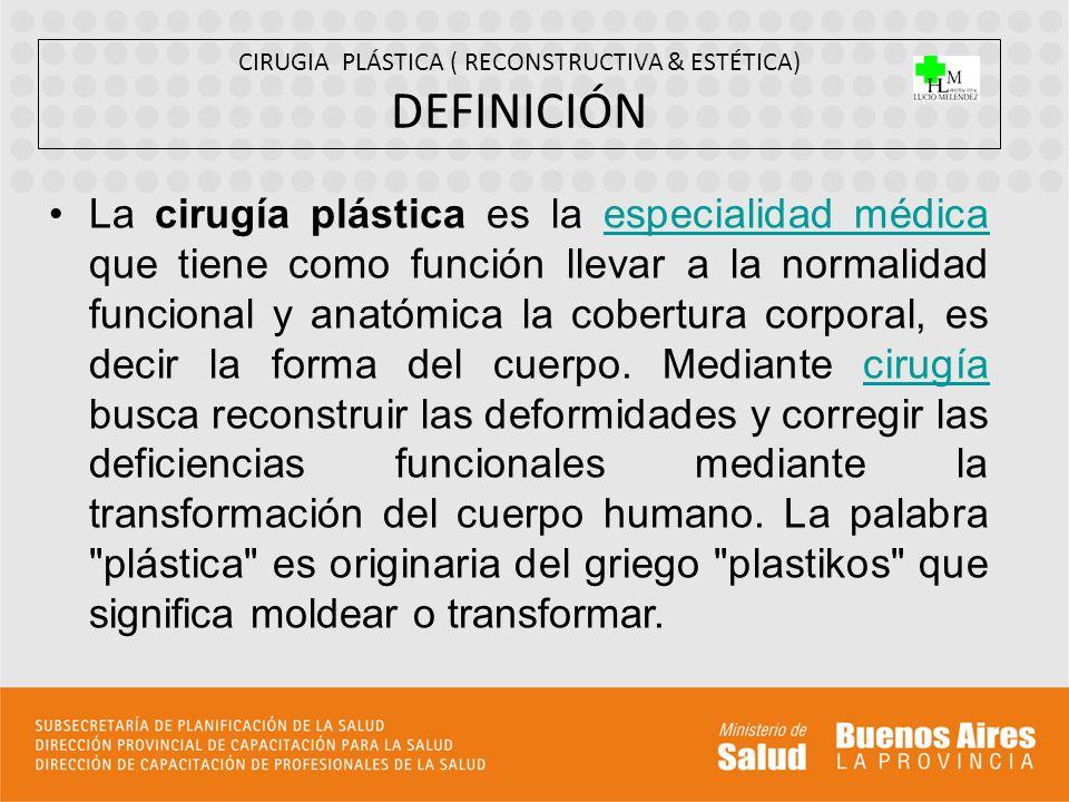 CIRUGIA PLÁSTICA ( RECONSTRUCTIVA & ESTÉTICA) DEFINICIÓN