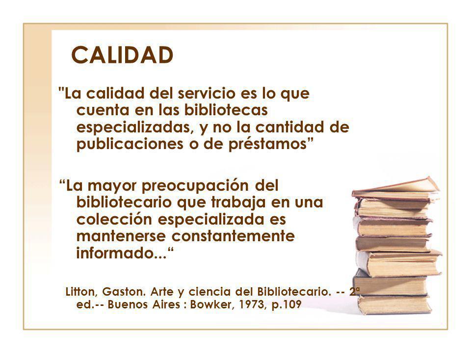 CALIDAD La calidad del servicio es lo que cuenta en las bibliotecas especializadas, y no la cantidad de publicaciones o de préstamos