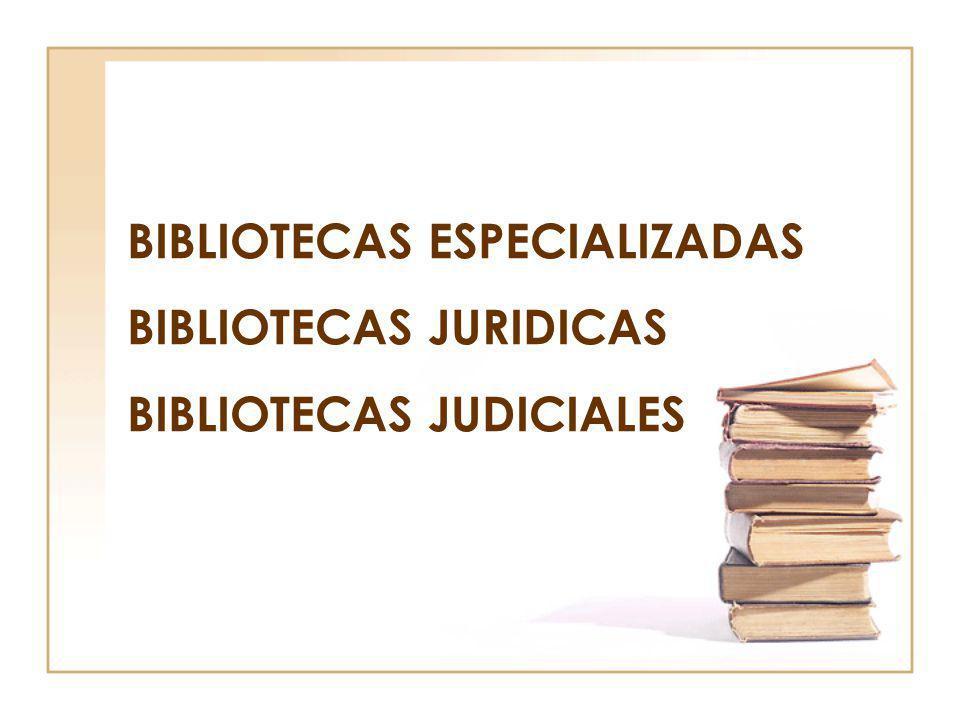 BIBLIOTECAS ESPECIALIZADAS BIBLIOTECAS JURIDICAS BIBLIOTECAS JUDICIALES