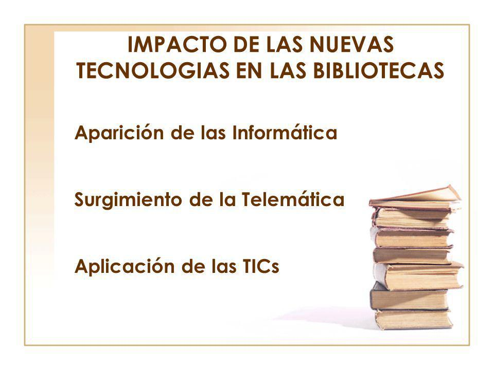 IMPACTO DE LAS NUEVAS TECNOLOGIAS EN LAS BIBLIOTECAS