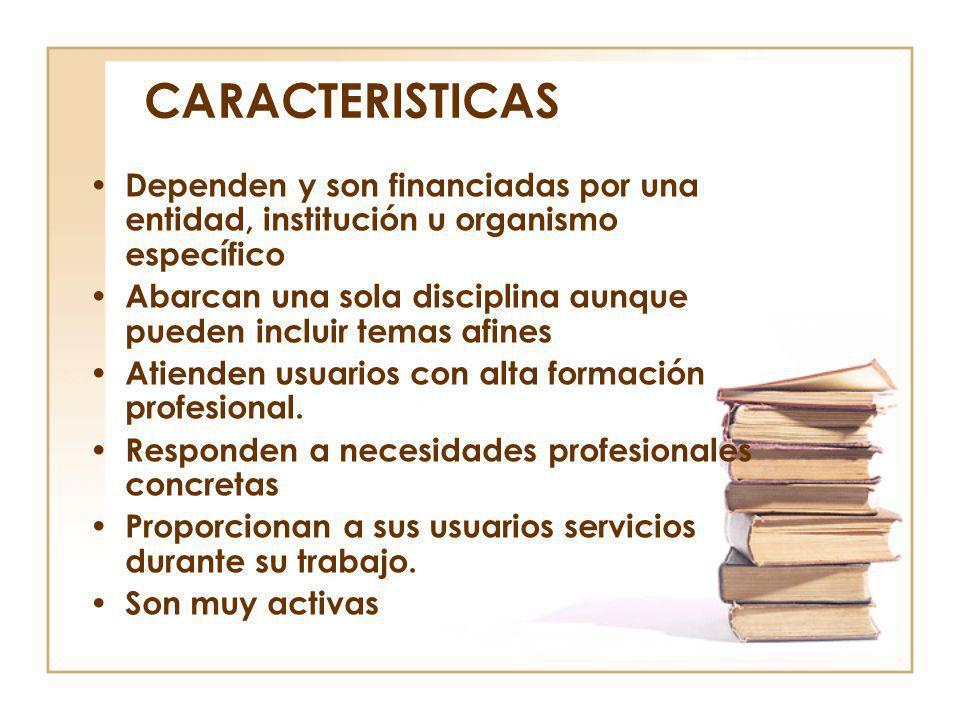 CARACTERISTICAS Dependen y son financiadas por una entidad, institución u organismo específico.