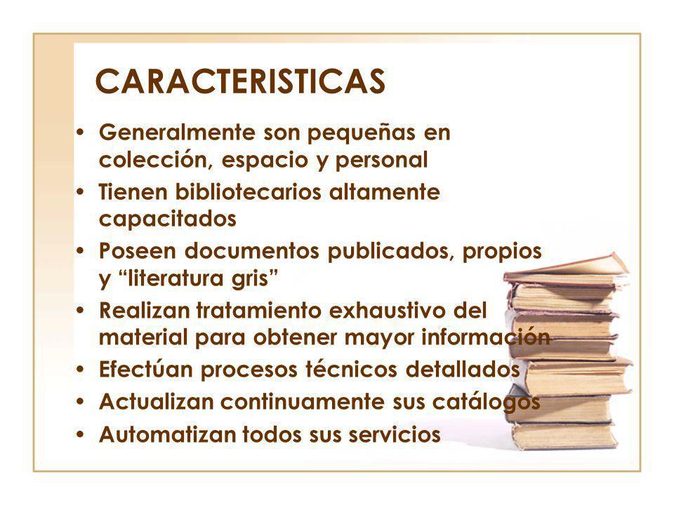 CARACTERISTICAS Generalmente son pequeñas en colección, espacio y personal. Tienen bibliotecarios altamente capacitados.