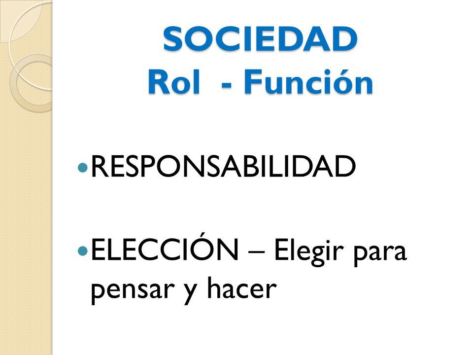 SOCIEDAD Rol - Función RESPONSABILIDAD
