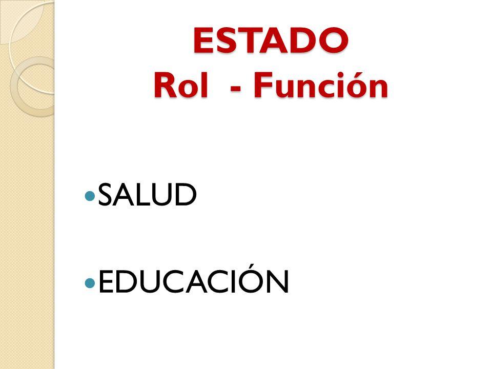 ESTADO Rol - Función SALUD EDUCACIÓN