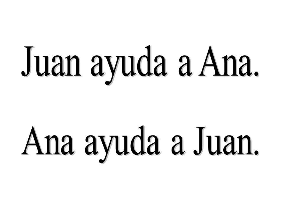Juan ayuda a Ana. Ana ayuda a Juan.