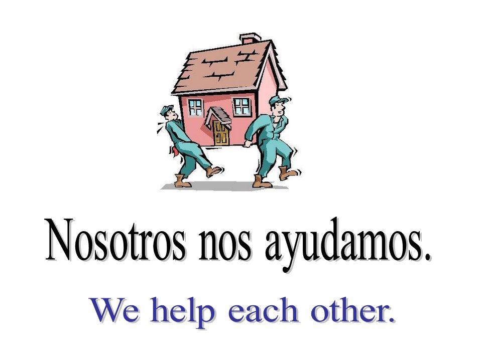 Nosotros nos ayudamos. We help each other.