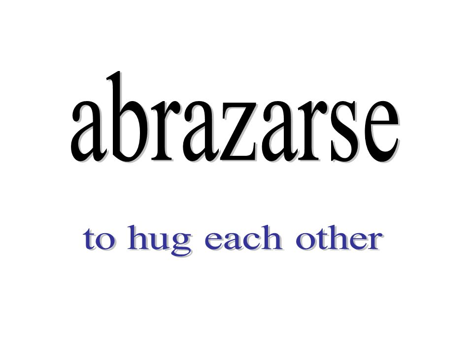 abrazarse to hug each other