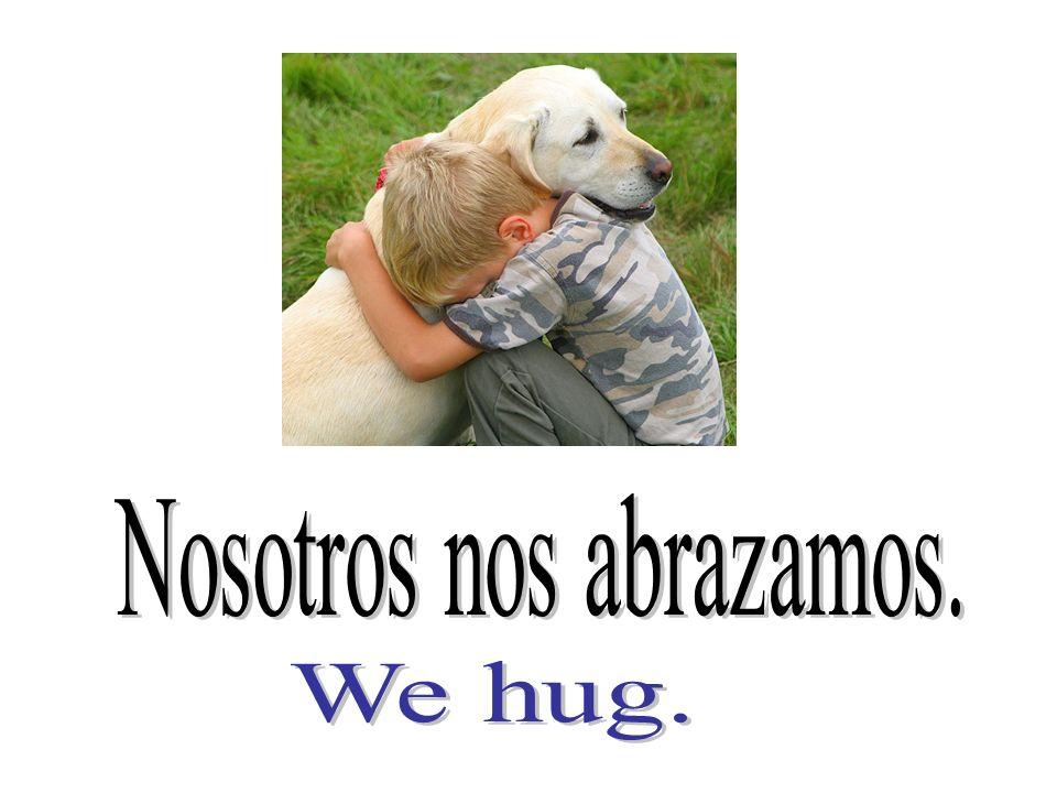 Nosotros nos abrazamos.