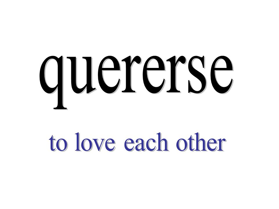 quererse to love each other