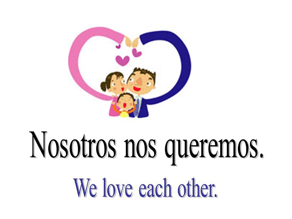 Nosotros nos queremos. We love each other.